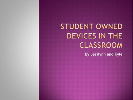By Jesslynn and Kyle.  What is a student owned device?  Finding a happy medium.  If classrooms allow student owned devices what policies and rules.