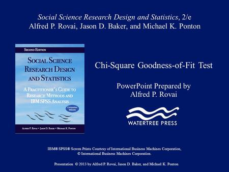 Social Science Research Design and Statistics, 2/e Alfred P. Rovai, Jason D. Baker, and Michael K. Ponton Chi-Square Goodness-of-Fit Test PowerPoint Prepared.