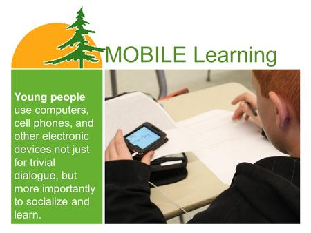 Young people use computers, cell phones, and other electronic devices not just for trivial dialogue, but more importantly to socialize and learn. MOBILE.