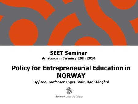 SEET Seminar Amsterdam January 29th 2010 Policy for Entrepreneurial Education in NORWAY By/ ass. professor Inger Karin Røe Ødegård.