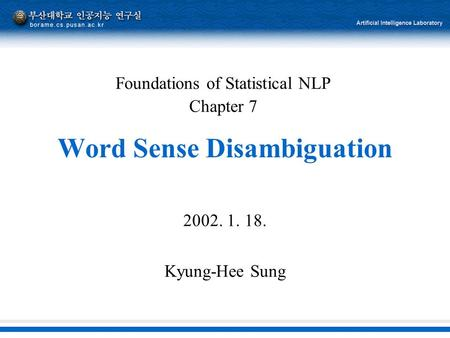 Word Sense Disambiguation 2002. 1. 18. Kyung-Hee Sung Foundations of Statistical NLP Chapter 7.