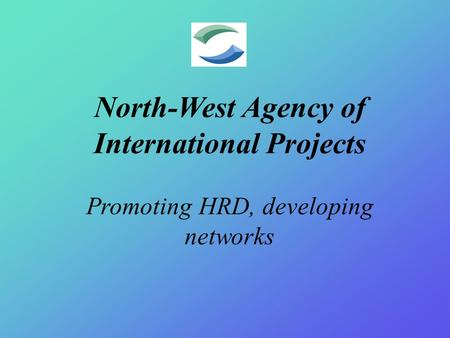 North-West Agency of International Projects Promoting HRD, developing networks.