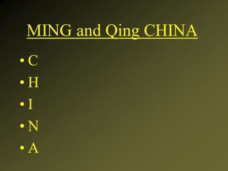 MING and Qing CHINA C H I N A. C – Created foreign enclaves Creation of foreign enclaves to control trade and influence of Europeans on China.