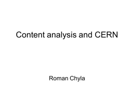 Content analysis and CERN Roman Chyla. Artificial intelligence Natural language processing Web of data Content analysis.