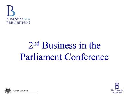 2 nd Business in the Parliament Conference. Feedback Session.
