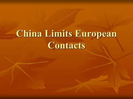 China Limits European Contacts. China Under the Ming Dynasty From 1368-1644 China rose to power under the Ming Dynasty. From 1368-1644 China rose to power.
