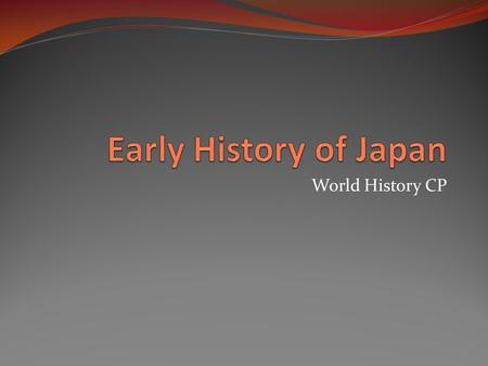 World History CP. Early Japanese Society Earliest Japanese society was organized into clans, or groups of families descended from a common ancestor. Each.