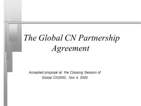 The Global CN Partnership Agreement Accepted proposal at the Clossing Session of Global CN2000., Nov 4, 2000.