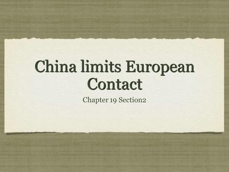 China limits European Contact Chapter 19 Section2.