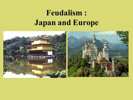 Feudalism : Japan and Europe. Feudalism Political system of local government based on the granting of land in return for loyalty, military assistance,
