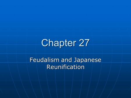 Chapter 27 Feudalism and Japanese Reunification. Ming vs. Qing China Ming Dynasty Ming Dynasty 1300s-1600s 1300s-1600s Positives: Cultural achievements.