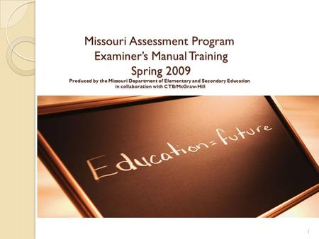 Missouri Assessment Program Examiner's Manual Training Spring 2009 Produced by the Missouri Department of Elementary and Secondary Education in collaboration.