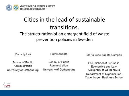 Cities in the lead of sustainable transitions. The structuration of an emergent field of waste prevention policies in Sweden María José Zapata Campos GRI,