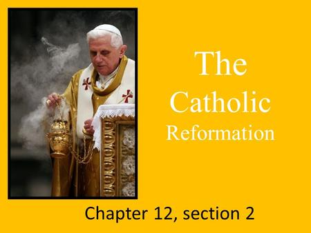 Chapter 12, section 2 The Catholic Reformation. Topic Question Discuss the Catholic Church's response to growing pressure to reform.