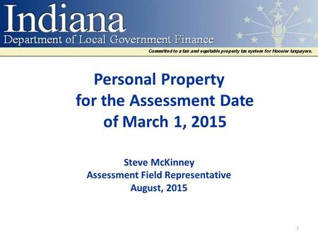 Personal Property for the Assessment Date of March 1, 2015 Steve McKinney Assessment Field Representative August, 2015 1.