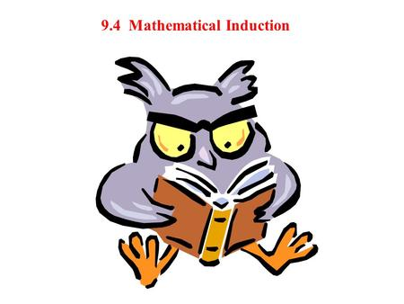 9.4 Mathematical Induction. Mathematical induction is a form of mathematical proof. Just because a rule, pattern, or formula seems to work for several.