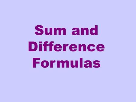 Sum and Difference Formulas. Often you will have the cosine of the sum or difference of two angles. We are going to use formulas for this to express in.
