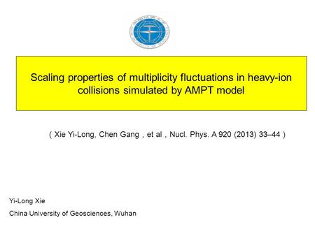 Scaling properties of multiplicity fluctuations in heavy-ion collisions simulated by AMPT model Yi-Long Xie China University of Geosciences, Wuhan ( Xie.