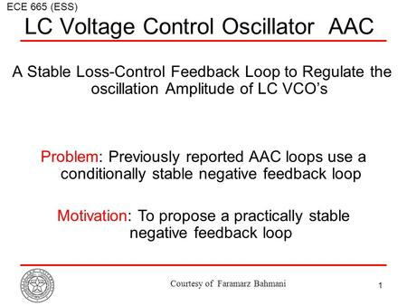 1 Courtesy of Faramarz Bahmani LC Voltage Control Oscillator AAC A Stable Loss-Control Feedback Loop to Regulate the oscillation Amplitude of LC VCO's.
