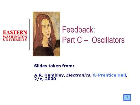 Feedback: Part C – Oscillators Slides taken from: