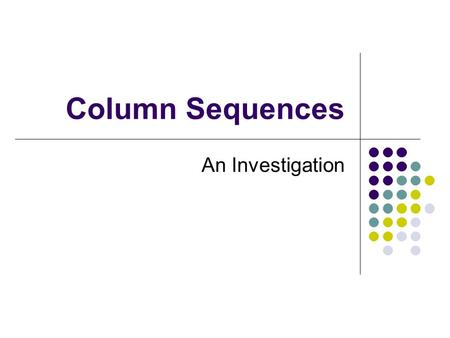 Column Sequences An Investigation Column Sequences Look carefully at the columns shown below and the way in which the numbers are being put into each.
