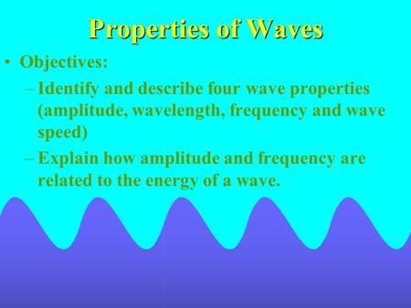 Properties of Waves Objectives: