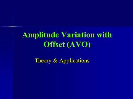 Amplitude Variation with Offset (AVO) Theory & Applications.