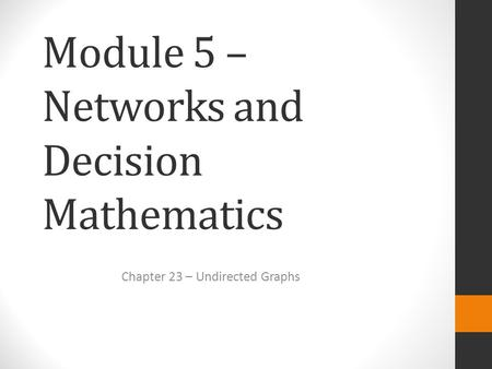 Module 5 – Networks and Decision Mathematics Chapter 23 – Undirected Graphs.