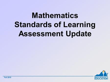 Fall 2010 Mathematics Standards of Learning Assessment Update - 1 -