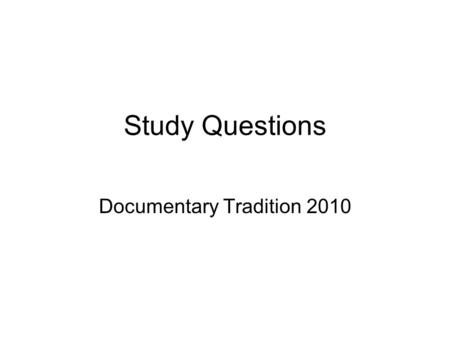 Study Questions Documentary Tradition 2010. Assignment # 1 Due: September 27 in class Define documentary mode: ½ page paragraph -- double-spaced Agree.
