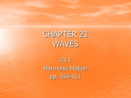 CHAPTER 23 WAVES 23.1 Harmonic Motion pp. 554-561.