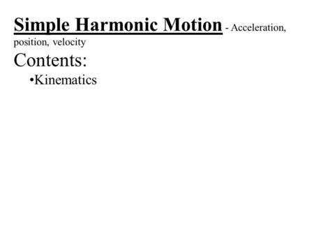 Simple Harmonic Motion - Acceleration, position, velocity Contents: Kinematics.