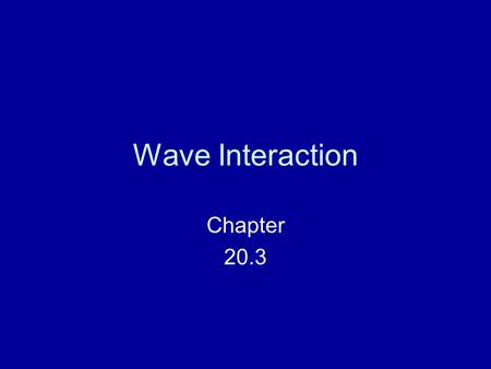 "Wave Interaction Chapter 20.3. Reflection Occurs when a wave ""bounces"" off a barrier Examples –Echoes –Light reflection (Moon) Return to Wave Interactions."