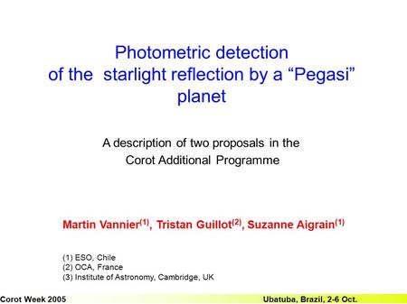 "Photometric detection of the starlight reflection by a ""Pegasi"" planet Martin Vannier (1), Tristan Guillot (2), Suzanne Aigrain (1) (1) ESO, Chile (2)"