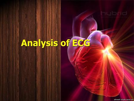 Electrocardiography evaluation of heart work (ECG). Analysis of ECG Analysis of ECG.