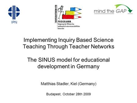 Implementing Inquiry Based Science Teaching Through Teacher Networks The SINUS model for educational development in Germany Matthias Stadler, Kiel (Germany)