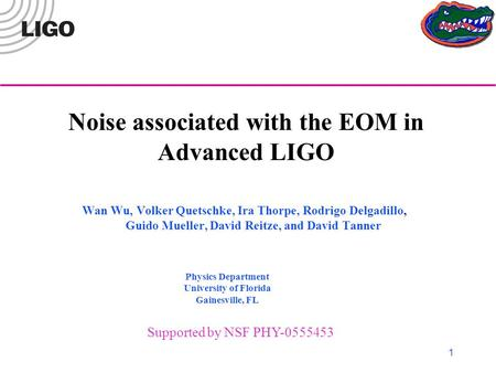 1 Wan Wu, Volker Quetschke, Ira Thorpe, Rodrigo Delgadillo, Guido Mueller, David Reitze, and David Tanner Noise associated with the EOM in Advanced LIGO.
