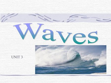 UNIT 3. What is a Wave? Definition: A disturbance that transfers energy from place to place. What carries waves? A medium, a medium is the material through.
