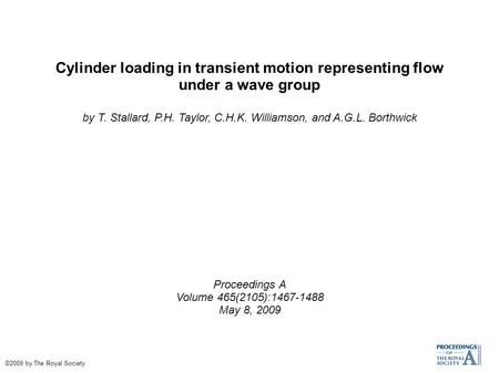 Cylinder loading in transient motion representing flow under a wave group by T. Stallard, P.H. Taylor, C.H.K. Williamson, and A.G.L. Borthwick Proceedings.