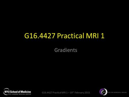 G16.4427 Practical MRI 1 Gradients.