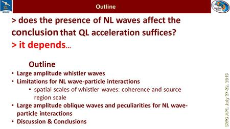 Outline > does the presence of NL waves affect the conclusion that QL acceleration suffices? > it depends... Outline Large amplitude whistler waves Limitations.