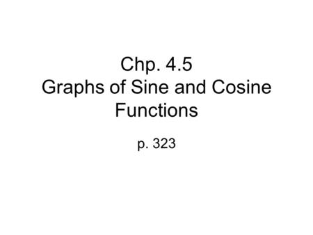 Chp. 4.5 Graphs of Sine and Cosine Functions p. 323.