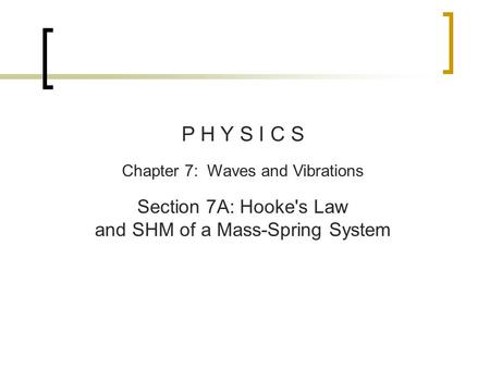 P H Y S I C S Chapter 7: Waves and Vibrations Section 7A: Hooke's Law and SHM of a Mass-Spring System.