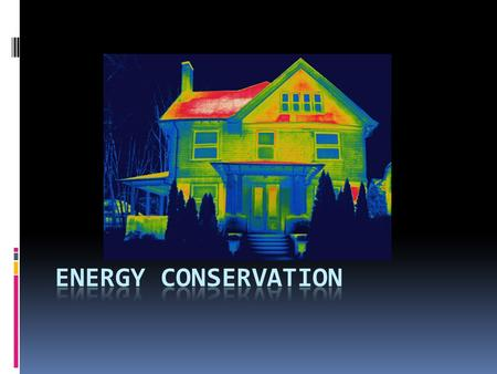 Energy Solutions: Conservation and Efficiency  Read Pages 555 – 557  Describe two main approaches to energy conservation and give a specific example.
