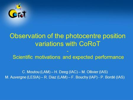 Observation of the photocentre position variations with CoRoT - Scientific motivations and expected performance C. Moutou (LAM) – H. Deeg (IAC) – M. Ollivier.