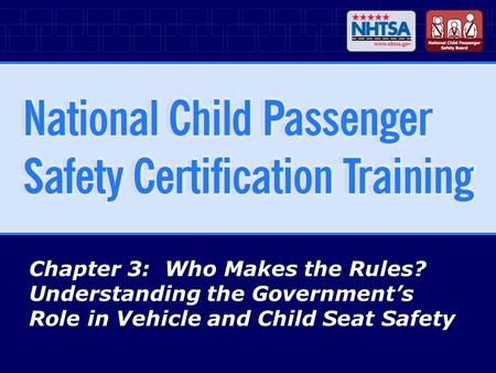 Chapter 3: Who Makes the Rules? Understanding the Government's Role in Vehicle and Child Seat Safety.