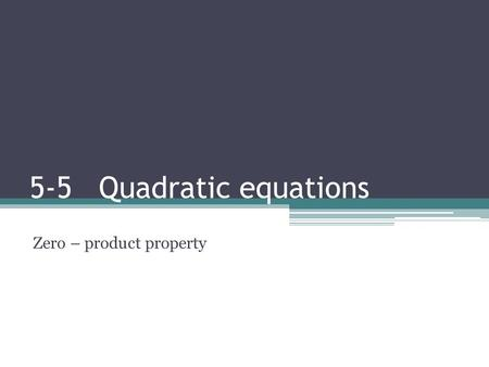 5-5 Quadratic equations Zero – product property. Solving quadratic equations Zero product property ▫After factoring a trinomial you can set each binomial.