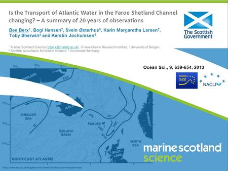 Is the Transport of Atlantic Water in the Faroe Shetland Channel changing? – A summary of 20 years of observations Bee Berx1, Bogi Hansen2, Svein Østerhus3,
