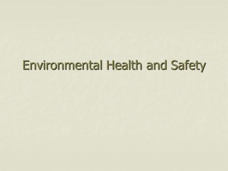 Environmental Health and Safety. OSHA The Occupational Safety and Health Act (OSHA) imposes three major obligations on employers: 1. To provide a safe.