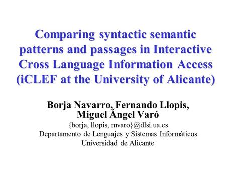 Comparing syntactic semantic patterns and passages in Interactive Cross Language Information Access (iCLEF at the University of Alicante) Borja Navarro,